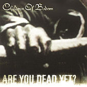 Are You Dead Yet? by Children of Bodom