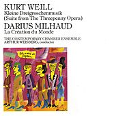 Play & Download Kurt Weill: Kleine Dreigroschenmusik/ Milhaud, Darius: La Création du Monde by The Contemporary Chamber Ensemble | Napster