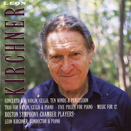 Leon Kirchner: Concerto; Trio; Five Pieces; Music for 12 by Various Artists