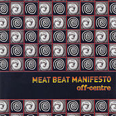 Off-Centre von Meat Beat Manifesto