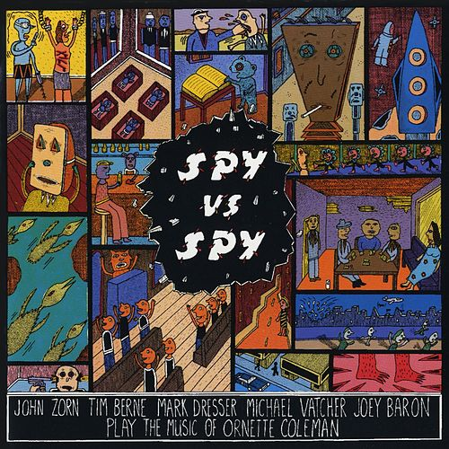 Play & Download Spy Vs. Spy: The Music Of Ornette Coleman by John Zorn | Napster