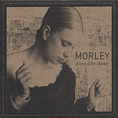 Play & Download DAYS LIKE THESE by Morley | Napster