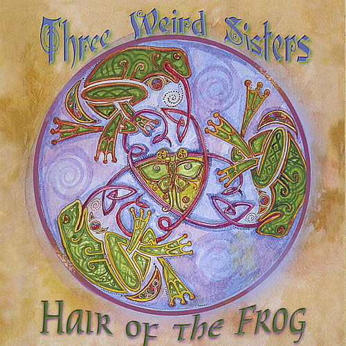 Hair Of the Frog by Three Weird Sisters