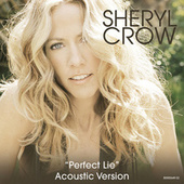 Play & Download Perfect Lie by Sheryl Crow | Napster