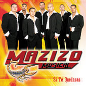 Play & Download Si Te Quedaras by Mazizo Musical   Napster