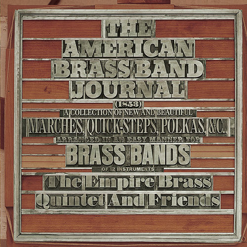 Play & Download American Brass Band Journal: A Collection of New and Beautiful Marches, Quick-Steps,and Polkas Arranged in an Easy Manner for Brass Bands of 12 Instruments by Empire Brass Quintet and Friends | Napster
