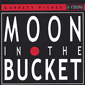 Moon in the Bucket by Garrett Fisher