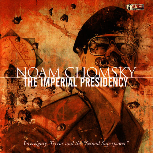 The Imperial Presidency: Sovereignty, Terror and the 'Second Superpower' by Noam Chomsky