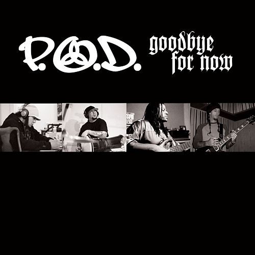 Play & Download Goodbye For Now by P.O.D. | Napster