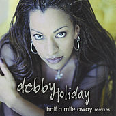 Half A Mile Away.remixes by Debby Holiday