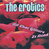 All That Glitters Is Dead by The Erotics