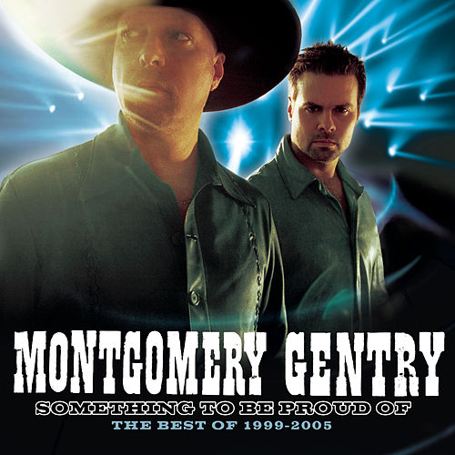 Play & Download Something To Be Proud Of:  The Best Of 1999-2005 by Montgomery Gentry | Napster