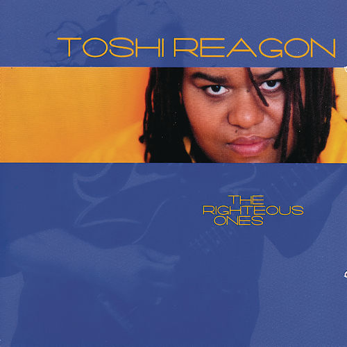 Play & Download The Righteous Ones by Toshi Reagon | Napster