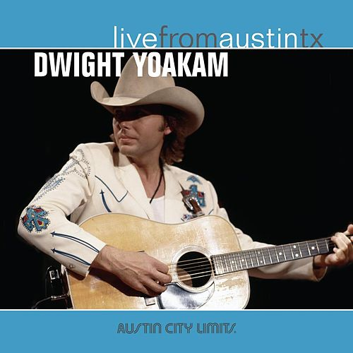Live From Austin, Texas by Dwight Yoakam