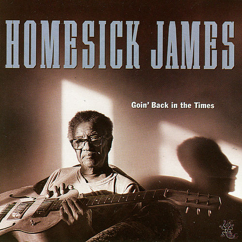 Goin' Back In The Times by Homesick James