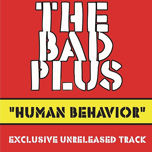 Play & Download Human Behavior (Unreleased Studio Outtake) by The Bad Plus | Napster