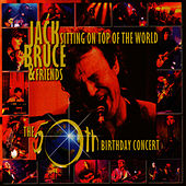 Play & Download Sitting On Top Of The World: The 50th Birthday Concert by Jack Bruce | Napster