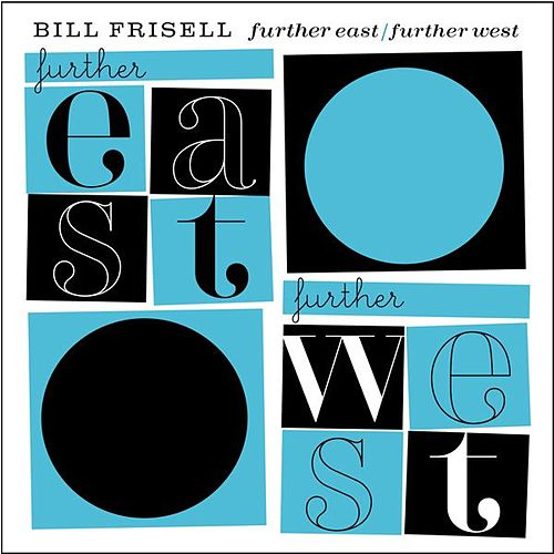 Further East/Further West by Bill Frisell