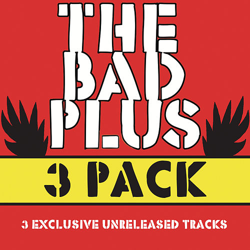 Play & Download The Bad Plus 3 Pak by The Bad Plus | Napster