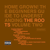 Play & Download Home Grown! The Beginner's Guide To Understanding The Roots Volume 2 by The Roots | Napster