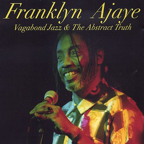 Vagabond Jazz and The Abstract Truth by Franklyn Ajaye