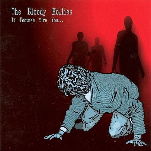 If Footmen Tire You by The Bloody Hollies