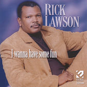 I Wanna Have Some Fun by Rick Lawson