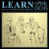 Play & Download Learn: The Songs Of Phil Ochs by Kind Of Like Spitting | Napster