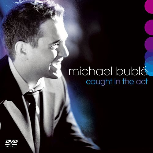 Caught In The Act by Michael Bublé