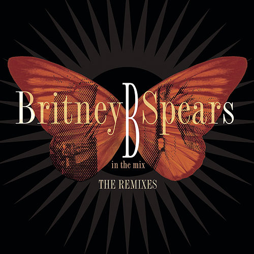 Play & Download B In The Mix, The Remixes [Deluxe Version] by Britney Spears | Napster