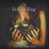 To Kill a King by Hungry Lucy