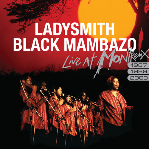 Play & Download Live At Montreux 1987/1989/2000 by Ladysmith Black Mambazo | Napster