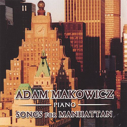 Songs For Manhattan by Adam Makowicz