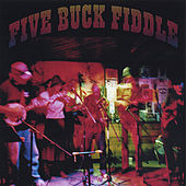Five BuckFiddle by Five Buck Fiddle