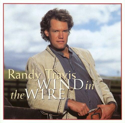 Wind In The Wire by Randy Travis