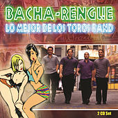 Play & Download Bacha - Rengue: Lo Mejor De Los Toros Band by Los Toros Band | Napster