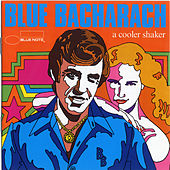 Play & Download Blue Bacharach: A Cooler Shaker by Various Artists | Napster