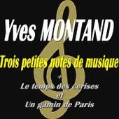Play & Download Trois petites notes de musique (Le temps des cerises et un gamin de Paris) by Yves Montand | Napster