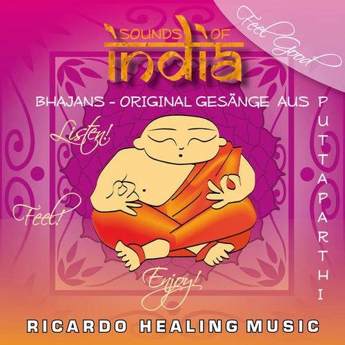 Play & Download Sounds of India - Bhajans - Original Gesänge aus Puttaparthi by Ricardo M. | Napster