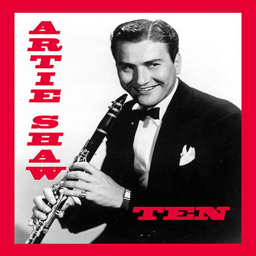 Play & Download Ten by Artie Shaw | Napster