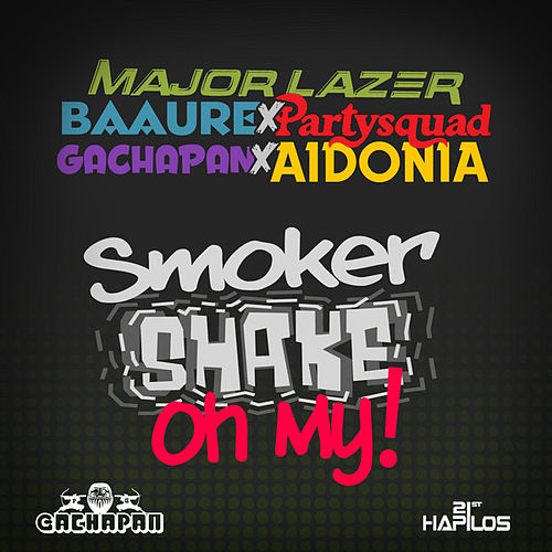 Smoker Shake Oh My! (Joker Smoker Remix) - Single by Aidonia