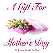 Play & Download A Gift for Mother's Day - 50 Special Tracks for Mum by Various Artists | Napster