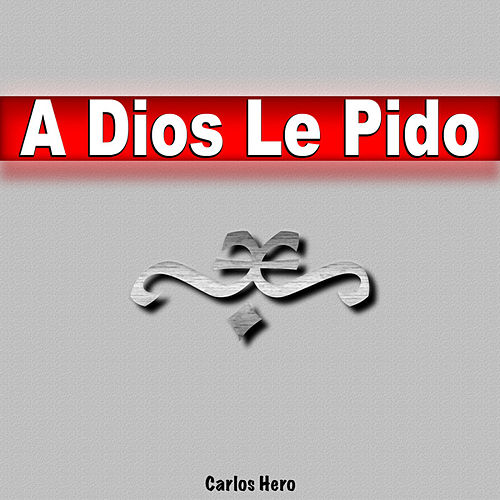 Play & Download A Dios Le Pido by Carlos Hero | Napster