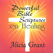 Powerful Bible Scriptures On Healing by Alicia Grant