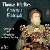 Play & Download Thomas Weelkes: Anthems & Madrigals by Consort Of Musicke | Napster