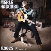 Play & Download Roots Vol. 1 by Merle Haggard | Napster
