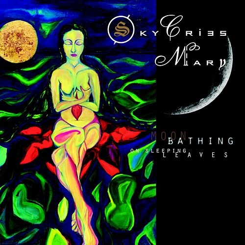 Play & Download Moon Bathing On Sleeping Leaves by Sky Cries Mary | Napster