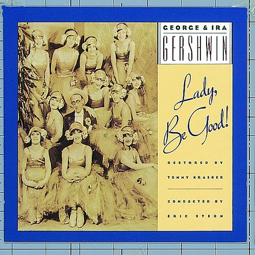 Play & Download George & Ira Gershwin's Lady, Be Good by George And Ira Gershwin | Napster