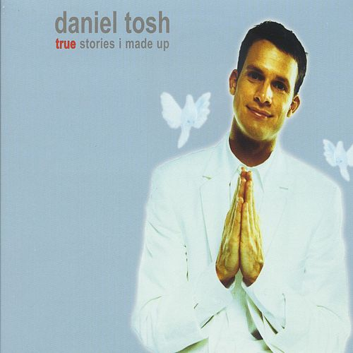 True Stories I Made Up by Daniel Tosh
