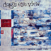 Tomorrow Always Comes by Dog's Eye View